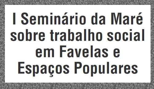 I Seminário da Maré sobre trabalho social em Favelas e Espaços Populares